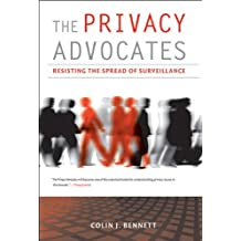 The Privacy Advocates: Resisting the Spread of Surveillance by Colin J. Bennett (2010-09-10)