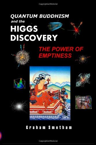 Quantum Buddhism and the Higgs Discovery: The Power of Emptiness: Written by Graham Smetham, 2013 Edition, Publisher: lulu.com [Paperback]