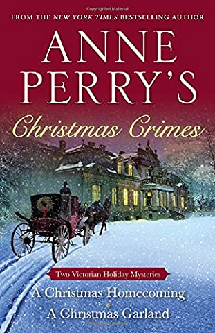 Anne Perry's Christmas Crimes: Two Victorian Holiday Mysteries: A Christmas Homecoming and A Christmas