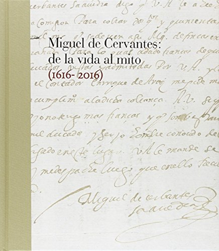 Miguel de Cervantes: De la vida al mito. 1616-2016