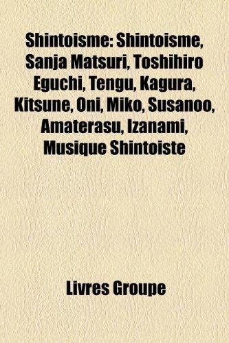 Shintoisme: Shintoisme, Sanja Matsuri, Toshihiro Eguchi, Tengu, Kagura, Kitsune, Oni, Miko, Susanoo, Amaterasu, Izanami, Musique Shintoiste