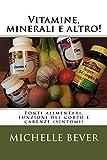 Scarica Libro Vitamine minerali e altro Fonti alimentari funzioni del corpo e carenze sintomi (PDF,EPUB,MOBI) Online Italiano Gratis