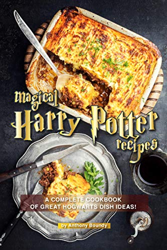 Magical Harry Potter Recipes: A Complete Cookbook of Great Hogwarts Dish Ideas! (English Edition)