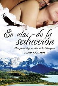 En alas de la seducción: Una pasión bajo el cielo de la Patagonia par Gloria V. Casañas