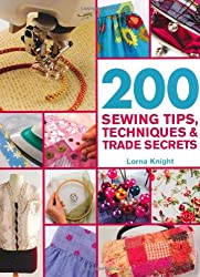 200 Sewing Tips, Techniques & Trade: An Indispensable Compendium of Technical Know-How and Troubleshooting Tips (200 Tips, Techniques & Trade Secrets)