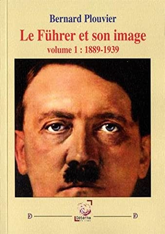 Le Führer et son image : Tome 1, 1889-1939
