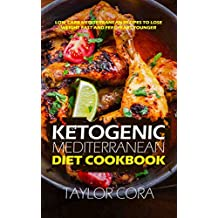 Ketogenic Mediterranean Diet Cookbook: Low Carb Mediterranean Recipes to Lose Weight Fast and Feel Years Younger (English Edition)