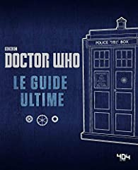Doctor Who - Le guide ultime par  BBC