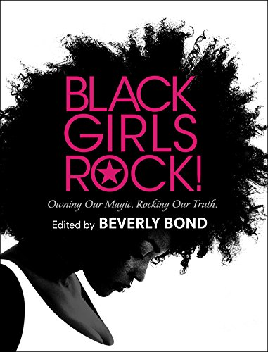 Black Girls Rock!: Owning Our Magic. Rocking Our Truth. (Rock Beverly)