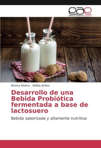 Desarrollo de una Bebida Probiótica fermentada a base de lactosuero: Bebida saborizada y altamente nutritiva por Monica Molero