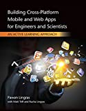 Building Cross-Platform Mobile and Web Apps for Engineers and Scientists: An Active Learning Approach (Activate Learning with These New Titles from Engineering!)