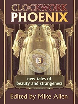 Clockwork Phoenix 3: New Tales of Beauty and Strangeness (English Edition) von [Brennan, Marie , Lee, Tanith , Frost, Gregory, Files, Gemma, Wright, John C., Rambo, Cat, Grant, John, Kornher-Stace, Nicole, Cooney, C.S.E.]