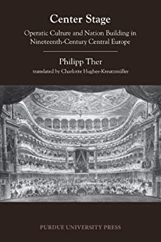 Center Stage: Operatic Culture and Nation Building in Nineteenth-Century Central Europe par [Ther, Philipp]