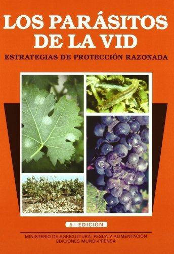 Los parásitos de la vid. Estrategias de protección razonada. 5ª ed. Rev. y amp. por Antonio . . . [et al. ] Arias