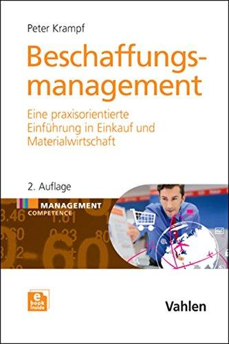 Beschaffungsmanagement: Eine praxisorientierte Einführung in Materialwirtschaft und Einkauf (Management Competence)