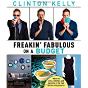 Freakin' Fabulous on a Budget by Clinton Kelly (2013-10-15)