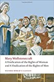 """A Vindication of the Rights of Men; A Vindication of the Rights of Woman; An Historical and Moral View of the French Revolution: WITH """"A Vindication of the Rights of Woman"""" (Oxford World's Classics)"""