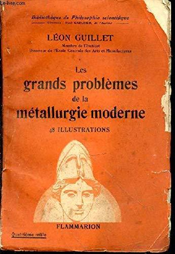 Les Grands Problèmes De La Métallurgie Moderne. 48 Illustrations par Guillet Léon