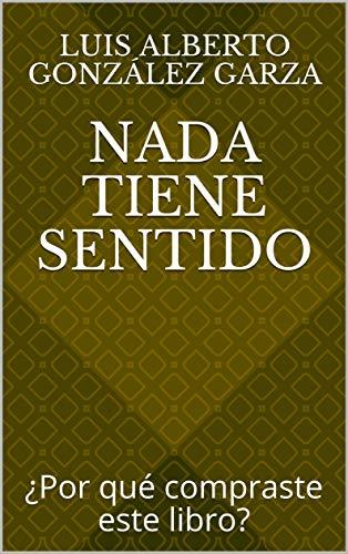 Nada tiene sentido: ¿Por qué compraste este libro? eBook: Luis ...