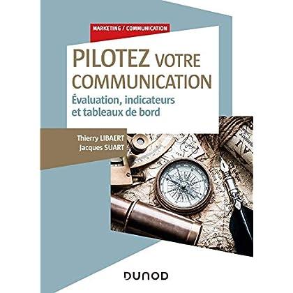 Pilotez votre communication - Evaluation, indicateurs et tableaux de bord