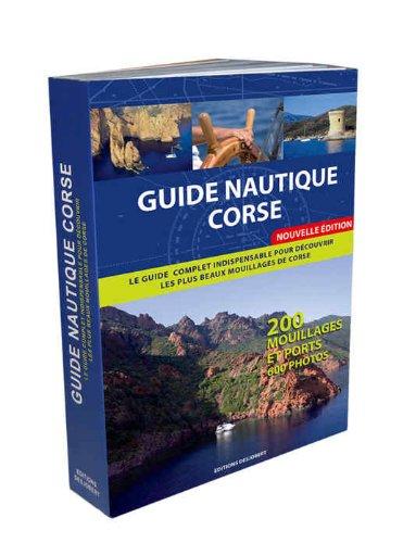 Guide nautique corse: le guide complet indispensable pour découvrir les plus beaux mouillages de Corse: 200 Mouillages et Ports - 600 Photos par Patrick Noyant-Constantini