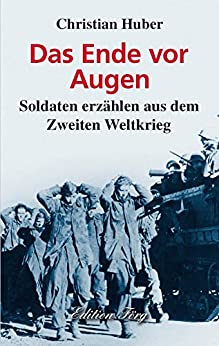 Das Ende vor Augen - Soldaten erzählen aus dem Zweiten Weltkrieg (Zeitzeugen 2)