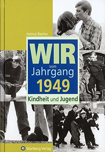 Wir vom Jahrgang 1949: Kindheit und Jugend (Themen Sechzig Geburtstag)