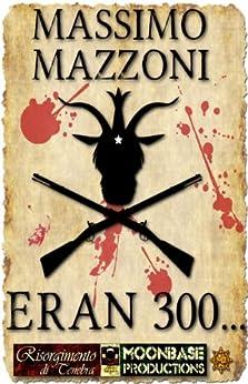 Eran 300... (Risorgimento di Tenebra Vol. 1) di [Mazzoni, Massimo]