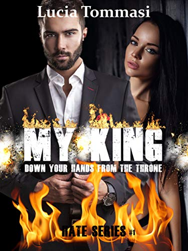My King - Down your hands from the throne #1 (Hate Series) di [Tommasi, Lucia]
