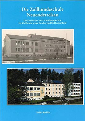 Die Zollhundeschule Neuendettelsau: Die Geschichte einer Ausbildungsstätte für Zollhunde in der Bundesrepublik Deutschland