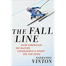 The Fall Line – How American Ski Racers Conquered a Sport on the Edge
