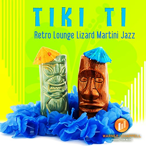 Tiki Ti: Retro Lounge Lizard Martini Jazz (Retro-lizard)