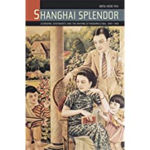 Shanghai Splendor: Economic Sentiments and the Making of Modern China, 1843-1949