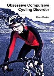 Obsessive Compulsive Cycling Disorder by Dave Barter (2013-09-25)