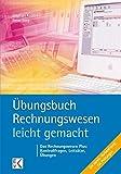 Übungsbuch Rechnungswesen - leicht gemacht: Lernziele, Leitsätze, Kontrollfragen, Übungen. Die ideale Prüfungsvorbereitung!