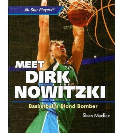 [( Meet Dirk Nowitzki: Basketball's Blond Bomber )] [by: Sloan MacRae] [Jan-2009]