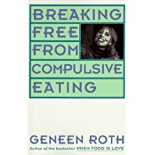 Breaking Free from Compulsive Eating by Geneen Roth (1993-09-01)