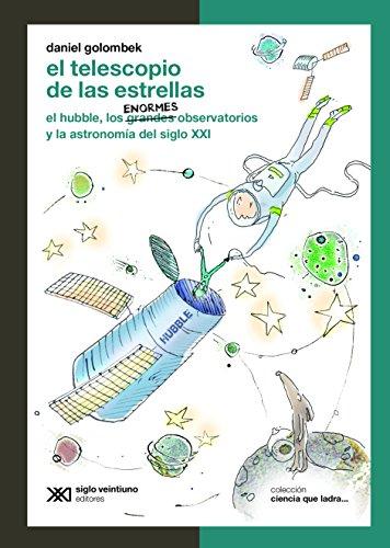 El telescopio de las estrellas: El Hubble, los enormes observatorios y la astronomía del siglo XXI (Ciencia que ladra… serie Clásica)