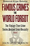 Famous Crimes the World Forgot: Ten Vintage True Crime Stories Rescued from Obscurity: Volume 1 by Jason Lucky Morrow (2015-01-17)