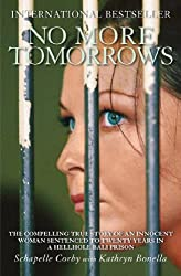 No More Tomorrows: The Compelling True Story of an Innocent Woman Sentenced to Twenty Years in a Hellhole Bali Prison