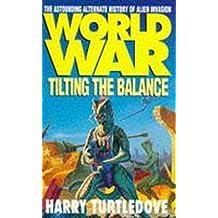 Worldwar: Tilting the Balance (Worldwar series Book 2)