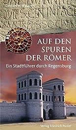 Römisches Regensburg: Ein historischer Stadtführer (Regensburg - UNESCO Weltkulturerbe) hier kaufen