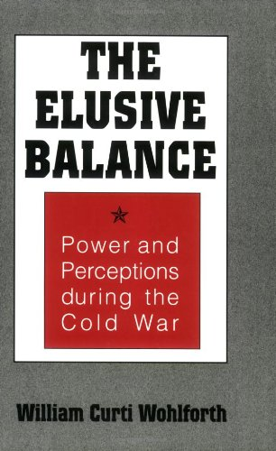 The Elusive Balance: Power and Perceptions During the Cold War (Cornell Studies in Security Affairs)