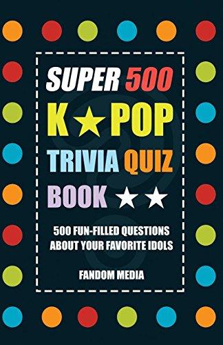 SUPER 500 K-POP TRIVIA QUIZ BOOK - 500 Fun-Filled Trivia Questions  About Your Favorite Idols por Fandom Media