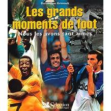 Les grands moments de foot. : Nous les avons tant aimés