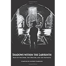 Shadows Within the Labyrinth: Tales of the Dark, the Obscure, and the Fantastic