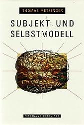 Subjekt und Selbstmodell. Die Perspektivität phänomenalen Bewußtseins vor dem Hintergrund einer naturalistischen Theorie mentaler Repräsentation