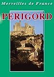 Périgord - Merveilles de France - Tourisme Voyage Région