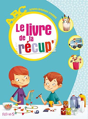 Le livre de la récup' par Sylvie Blondeau;Denis Cauquetoux;Francine Fittes