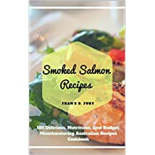 Smoked Salmon Recipes: 101 Delicious, Nutritious, Low Budget, Mouthwatering Salmon Recipes Cookbook  (English Edition)